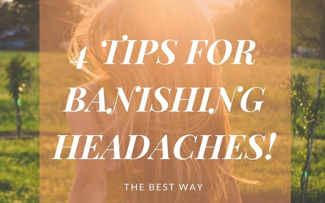 4 Tips for Banishing Headaches