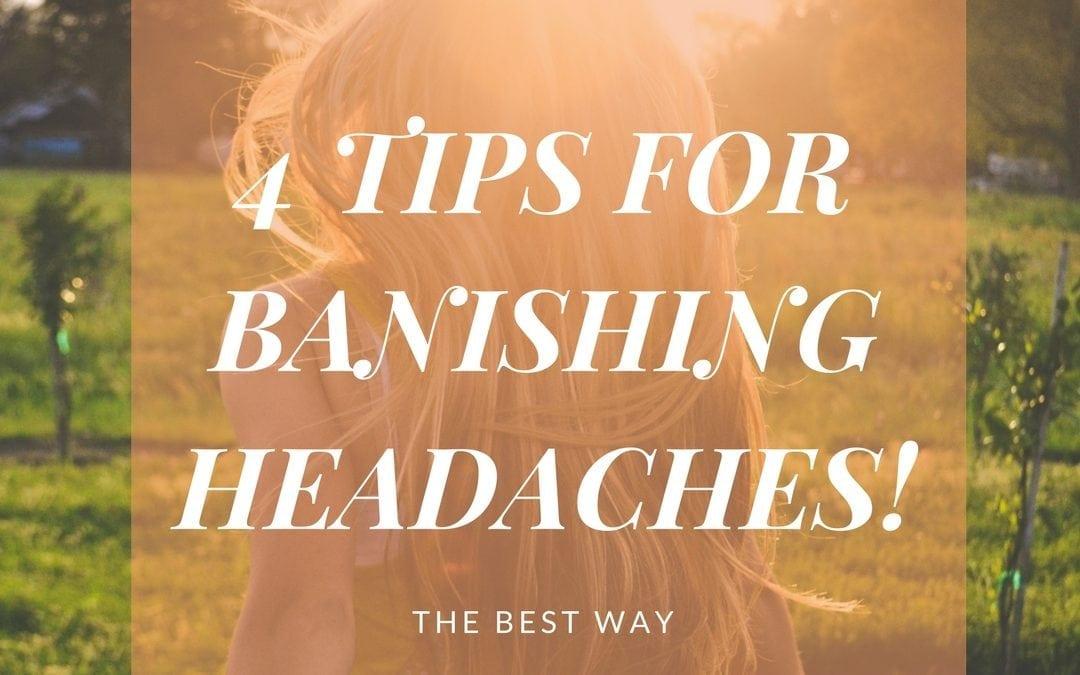 4 Tips for Banishing Headaches