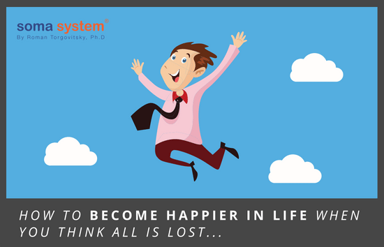 How to become happier in life when you think all is lost